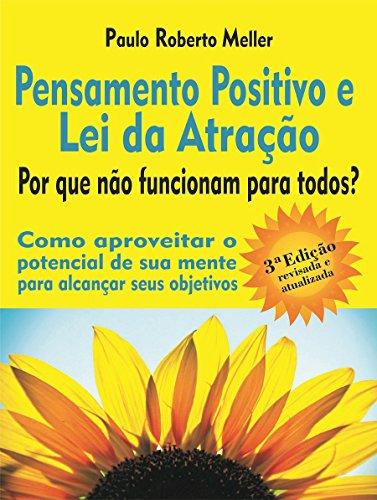 Pensamento Positivo e Lei da Atração: Por que não funcionam para todos?: Como aproveitar o potencial de sua mente para alcançar seus objetivos