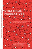 Strategic Narratives : Communication Power and the New World Order, Miskimmon, Alister and O'Loughlin, Ben, 0415717604