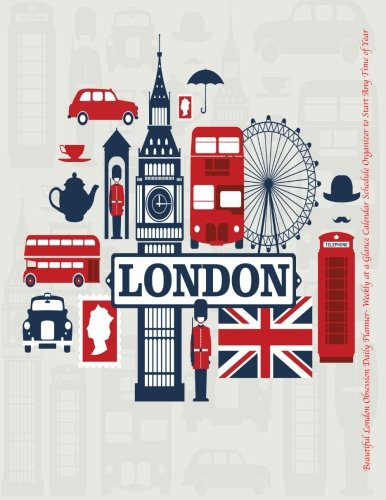Beautiful London Obsession Daily Planner- Weekly at a Glance Calendar Schedule: Organizer to Start Any Time of Year- Large 8.5x11 (Any Year Undated Cute Planners) (Volume 44)