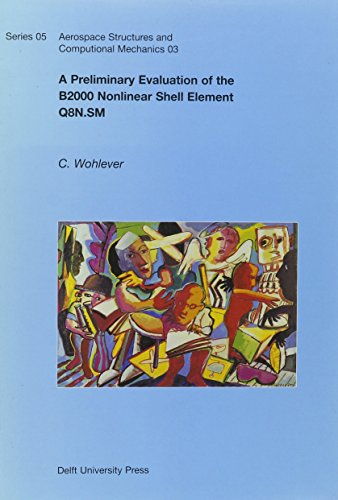 Series B2000 (A Preliminary Evaluation of the B2000 Nonlinear Shell Element Q8N.Sm (Series 05 - Aerospace Structures and Computational Mechanics , No 03))