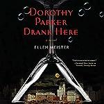 Dorothy Parker Drank Here   Ellen Meister