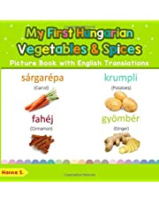 My First Hungarian Vegetables & Spices Picture Book with English Translations: Bilingual Early Learning & Easy Teaching Hungarian Books for Kids