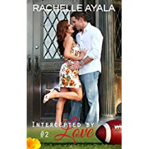 Intercepted by Love: Part Two (The Quarterback's Heart Book 2)