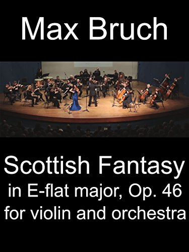 Max Bruch Scottish Fantasy in E-flat major, Op. 46 for violin and orchestra (46 Class Of)