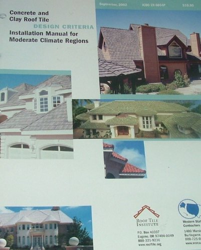 CONCRETE AND CLAY ROOF TILE DESIGN CRITERIA: Installation Manual for Moderate Climate Regions