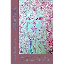 Wagner y las tres caras de la Diosa.: Psicología femenina en las óperas wagnerianas (Spanish Edition)