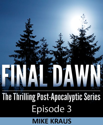 Final Dawn: Episode 3 (The Thrilling Post-Apocalyptic Series) by [Kraus, Mike]
