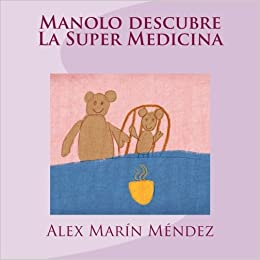 Manolo descubre La Super Medicina (Spanish Edition): Alex Marín Méndez: 9781530469154: Amazon.com: Books