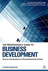 The Professional's Guide to Business Development: How to Win Business in the Professional Services