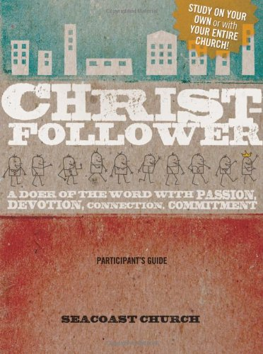Read Online Christ-Follower: A Doer of the Word with Passion, Devotion, Connection, Commitment: Participant's Guide pdf