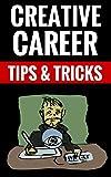Creative Career Tips & Tricks - Be Successful!: Essential Strategies For Career Success