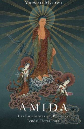 Amida: Las Enseñanzas del Budismo Tendai Tierra Pura (Spanish Edition) [Maestro Myoren] (Tapa Blanda)