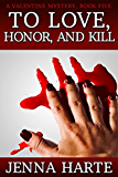 To Love, Honor, and Kill: A Valentine Mystery Book Five