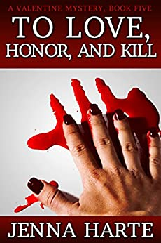 To Love, Honor, and Kill: A Valentine Mystery Book Five by [Harte, Jenna]