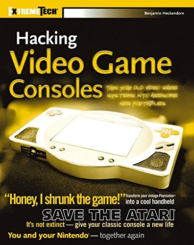 Hacking Video Game Consoles: Turn your old video game systems into awesome new portables (ExtremeTech)