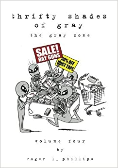 Thrifty Shades of Gray: Alien cartoons from The Gray Zone (Volume 4) by Roger L Phillips (2012-07-09)