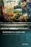 Buddhism in a Dark Age: Cambodian Monks under Pol Pot