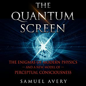 The Quantum Screen: The Enigmas of Modern Physics and a New Model of Perceptual Consciousness Audiobook