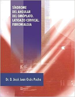 Síndrome del Angular del Omóplato. Latigazo Cervical. Fibromialgia