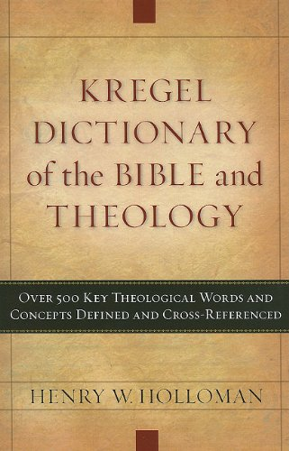 Kregel Dictionary of the Bible and Theology: Over 500 Key Theological Words and Concepts Defined & Cross-Referenced
