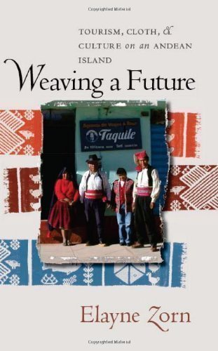 Weaving a Future: Tourism, Cloth, and Culture on an Andean Island Revised Edition by Zorn, Elayne published by University Of Iowa Press (2004)