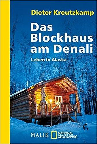 Das Blockhaus das blockhaus am denali dieter kreutzk 9783492402934 amazon