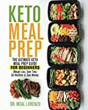 Keto Meal Prep: The Ultimate Keto Meal Prep Guide for Beginners (Weight Loss, Save Time, Eat Healthier & Save Money)