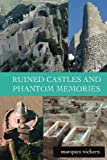 Ruined Castles and Phantom Memories: The Abandoned Relics of Southern France
