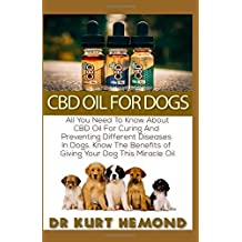 CBD Oil For Dogs: All You Need To Know About CBD Oil For Curing And  Preventing Different Diseases  In Dogs. Know The Benefits of  Giving Your Dog This Miracle Oil