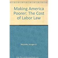 Making America Poorer: The Cost of Labor Law