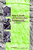 Reet & Stroh als historisches Baumaterial: Ein Materialleitfaden und Ratgeber
