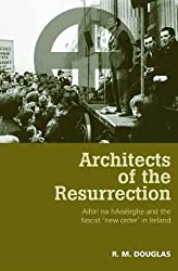 Architects of the Resurrection: Ailtirí na hAiséirghe and the Fascist 'New Order' in Ireland