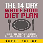 The 14 Day Whole Food Diet Plan | Sarah Taylor