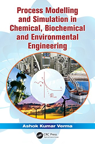 Process Modelling and Simulation in Chemical, Biochemical and Environmental Engineering (Models For Flow Systems And Chemical Reactors)