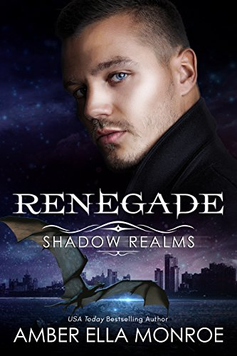 Renegade (Shadow Realms): An Urban Fantasy Dragon Shifter Romance by [Monroe, Amber Ella]