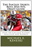 The Fantasy Sports Boss 2014 NFL Draft Guide, Michael Keneski, 1495229858