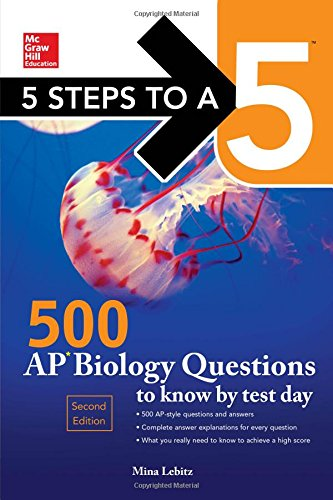 5 Steps to a 5 500 AP Biology Questions to Know by Test Day, 2nd edition (Mcgraw Hill's 500 Questions to Know by Test Day) (Chemistry Test Ap)