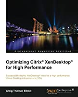 Optimizing Citrix® XenDesktop® for High Performance