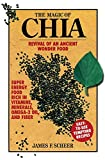 The Magic of Chia: Revival of an Ancient Wonder Food