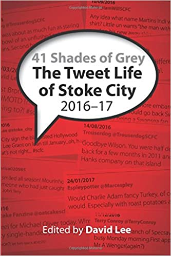 Book 41 Shades of Grey: The Tweet Life of Stoke City 2016-17=