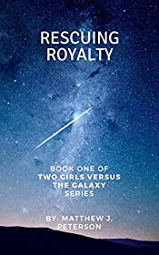Rescuing Royalty (Two Girls Versus The Galaxy Book 1)