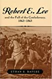 Robert E. Lee and the Fall of the Confederacy, 1863-1865, Ethan S. Rafuse, 0742551253