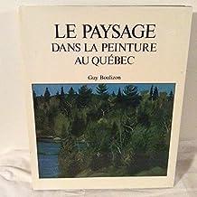 Le paysage dans la peinture au Québec: Vu par les peintres des cent dernières années