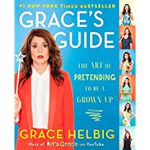Grace's Guide: The Art of Pretending to Be a Grown-Up by Grace Helbig (2014-10-21)