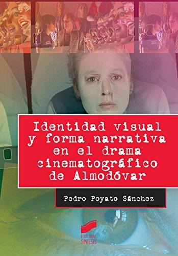 Descargar Libro Identidad Visual Y Forma Narrativa En El Drama Cinematográfico De Almodóvar Pedro Poyato Sánchez