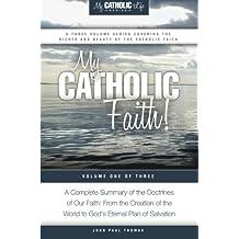 My Catholic Faith! (My Catholic Life! Series) (Volume 1)