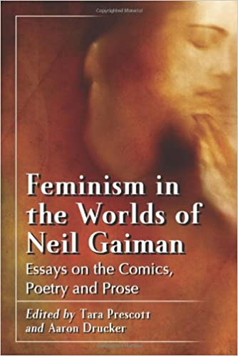 com feminism in the worlds of neil gaiman essays on the com feminism in the worlds of neil gaiman essays on the comics poetry and prose 9780786466368 tara prescott aaron drucker books