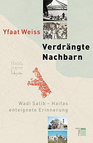 Verdrängte Nachbarn: Wadi Salib - Haifas enteignete Erinnerung