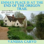 Emma's Place is at the End of the Oregon Trail: Love & Hope After Domestic Abuse | Vanessa Carvo