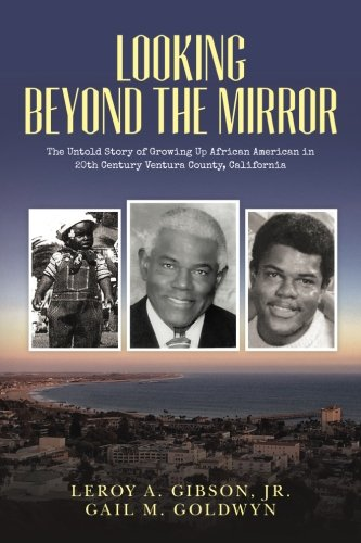 Looking Beyond the Mirror: The Untold Story of Growing Up African American in 20th Century Ventura County, California